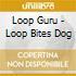 Loop Guru - Loop Bites Dog