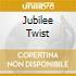JUBILEE TWIST