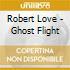 CD - LOVE, ROBERT - GHOST FLIGHT