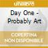 Day One - Probably Art
