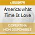 AMERICA:WHAT TIME IS LOVE