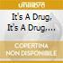 IT'S A DRUG, IT'S A DRUG, IT'S A HA HA H