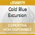 COLD BLUE EXCURSION