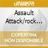 ASSAULT ATTACK/ROCK WILL.