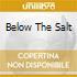 BELOW THE SALT