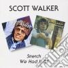 Scott Walker - Stretch / We Had It All