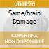 SAME/BRAIN DAMAGE