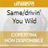 SAME/DRIVIN' YOU WILD