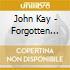 John Kay - Forgotten Songs & Unsung Heroes / My Sportin' Life