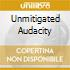 UNMITIGATED AUDACITY