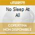 NO SLEEP AT ALL