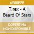 T.rex - A Beard Of Stars