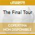 THE FINAL TOUR
