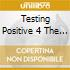 TESTING POSITIVE 4 THE FU