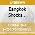 BANGKOK SHOCKS SAIGON SHAKES