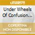 UNDER WHEELS OF CONFUSION 70/87