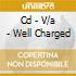 CD - V/A - WELL CHARGED