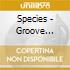 Species - Groove Doesn't Come Easy