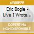 Eric Bogle - Live I Wrote This Wee..