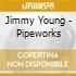 Jimmy Young - Pipeworks