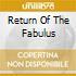 RETURN OF THE FABULUS