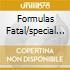 FORMULAS FATAL/SPECIAL EDITION