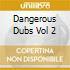 DANGEROUS DUBS VOL 2