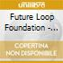 Future Loop Foundation - Time And Bass (2 Cd)