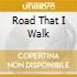 ROAD THAT I WALK