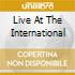 LIVE AT THE INTERNATIONAL