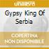 GYPSY KING OF SERBIA
