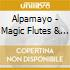 Alpamayo - Magic Flutes & Music From The Andes