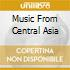 MUSIC FROM CENTRAL ASIA