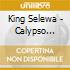 King Selewa - Calypso Invasion