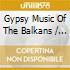 Gypsy Music Of The Balkans - Various