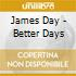 James Day - Better Days