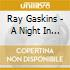 Ray Gaskins - A Night In The Life