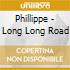 Phillippe - Long Long Road