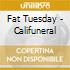 Fat Tuesday - Califuneral