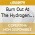 BURN OUT AT THE HYDROGEN BAR