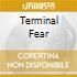 TERMINAL FEAR