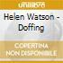 Helen Watson - Doffing