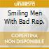 SMILING MEN WITH BAD REP.