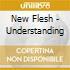 New Flesh - Understanding