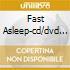 FAST ASLEEP-CD/DVD LTD