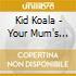 Kid Koala - Your Mum's Favorite Dj