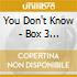 YOU DON'T KNOW - BOX 3 CD