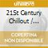 Various - 21St Century Chillout