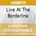 LIVE AT THE BORDERLINE
