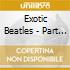 Exotic Beatles - Part 3 (The)